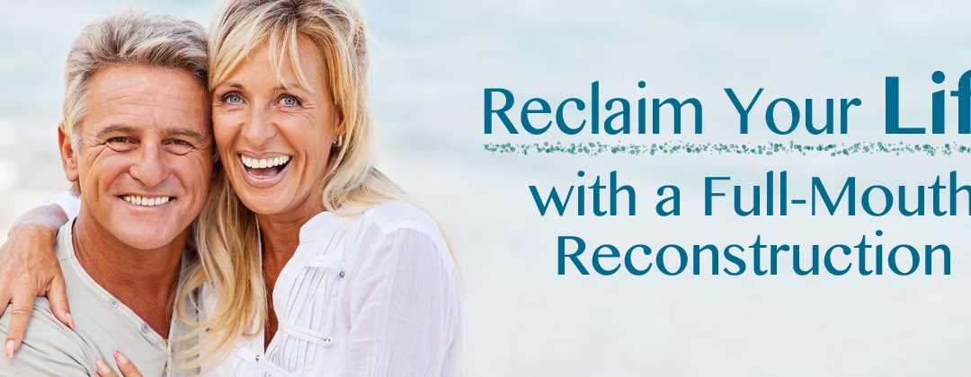 Reclaim Your Life with a Full-Mouth Reconstruction in Poway CA